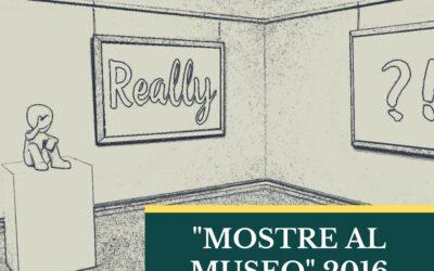 """""""Mostre al Museo"""" 2016"""